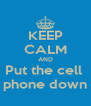 KEEP CALM AND Put the cell  phone down - Personalised Poster A4 size