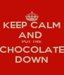 KEEP CALM AND  PUT THE CHOCOLATE DOWN - Personalised Poster A4 size
