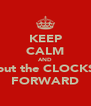 KEEP CALM AND put the CLOCKS FORWARD - Personalised Poster A4 size