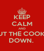 KEEP CALM AND PUT THE COOKIE DOWN.  - Personalised Poster A4 size