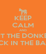 KEEP CALM AND PUT THE DONKEY  BACK IN THE BARN  - Personalised Poster A4 size