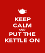 KEEP CALM AND PUT THE KETTLE ON - Personalised Poster A4 size