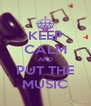 KEEP CALM AND PUT THE MUSIC - Personalised Poster A4 size