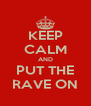 KEEP CALM AND PUT THE RAVE ON - Personalised Poster A4 size