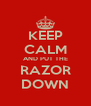 KEEP CALM AND PUT THE RAZOR DOWN - Personalised Poster A4 size