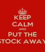 KEEP CALM AND PUT THE STOCK AWAY - Personalised Poster A4 size