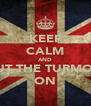 KEEP CALM AND PUT THE TURMOIL ON - Personalised Poster A4 size