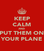KEEP CALM AND PUT THEM ON YOUR PLANE - Personalised Poster A4 size