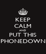 KEEP CALM AND PUT THIS PHONEDOWN - Personalised Poster A4 size