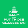 KEEP CALM AND PUT THOSE GLASSES ON - Personalised Poster A4 size
