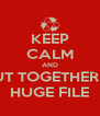 KEEP CALM AND PUT TOGETHER A HUGE FILE - Personalised Poster A4 size