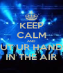 KEEP CALM AND PUT UR HANDS IN THE AIR - Personalised Poster A4 size