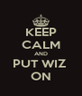 KEEP CALM AND PUT WIZ  ON - Personalised Poster A4 size