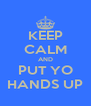 KEEP CALM AND PUT YO HANDS UP - Personalised Poster A4 size