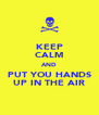 KEEP CALM AND PUT YOU HANDS UP IN THE AIR - Personalised Poster A4 size