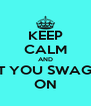 KEEP CALM AND PUT YOU SWAGG™ ON - Personalised Poster A4 size