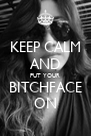 KEEP CALM AND PUT YOUR BITCHFACE ON - Personalised Poster A4 size