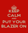 KEEP CALM AND PUT YOUR BLAZER ON - Personalised Poster A4 size