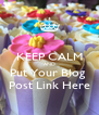 KEEP CALM AND Put Your Blog  Post Link Here - Personalised Poster A4 size