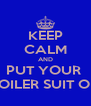 KEEP CALM AND PUT YOUR  BOILER SUIT ON - Personalised Poster A4 size