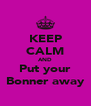 KEEP CALM AND Put your Bonner away - Personalised Poster A4 size