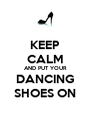 KEEP CALM AND PUT YOUR DANCING SHOES ON - Personalised Poster A4 size