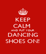 KEEP CALM  AND PUT YOUR DANCING SHOES ON! - Personalised Poster A4 size