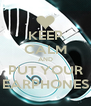 KEEP CALM AND PUT YOUR EARPHONES - Personalised Poster A4 size