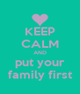 KEEP CALM AND put your family first - Personalised Poster A4 size