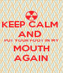 KEEP CALM  AND  PUT YOUR FOOT IN MY MOUTH AGAIN - Personalised Poster A4 size
