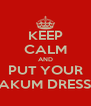 KEEP CALM AND PUT YOUR FREAKUM DRESS ON - Personalised Poster A4 size