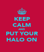 KEEP CALM AND PUT YOUR HALO ON - Personalised Poster A4 size