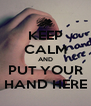 KEEP CALM AND PUT YOUR HAND HERE - Personalised Poster A4 size