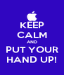 KEEP CALM AND PUT YOUR HAND UP! - Personalised Poster A4 size