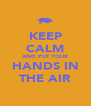 KEEP CALM AND PUT YOUR HANDS IN THE AIR - Personalised Poster A4 size