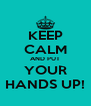 KEEP CALM AND PUT YOUR HANDS UP! - Personalised Poster A4 size