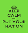 KEEP CALM AND PUT YOUR HAT ON - Personalised Poster A4 size