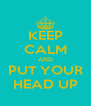 KEEP CALM AND PUT YOUR HEAD UP - Personalised Poster A4 size