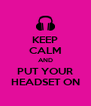 KEEP CALM AND PUT YOUR HEADSET ON - Personalised Poster A4 size