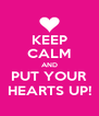 KEEP CALM AND PUT YOUR HEARTS UP! - Personalised Poster A4 size