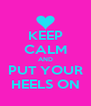 KEEP CALM AND PUT YOUR HEELS ON - Personalised Poster A4 size