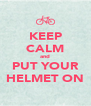 KEEP CALM and PUT YOUR HELMET ON - Personalised Poster A4 size
