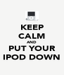 KEEP CALM AND PUT YOUR IPOD DOWN - Personalised Poster A4 size