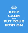 KEEP CALM AND PUT YOUR IPOD ON - Personalised Poster A4 size