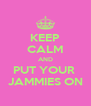 KEEP CALM AND PUT YOUR  JAMMIES ON - Personalised Poster A4 size
