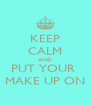 KEEP CALM AND PUT YOUR  MAKE UP ON - Personalised Poster A4 size