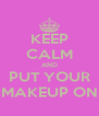 KEEP CALM AND PUT YOUR MAKEUP ON - Personalised Poster A4 size