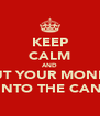 KEEP CALM AND PUT YOUR MONEY INTO THE CAN - Personalised Poster A4 size