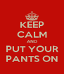 KEEP CALM AND PUT YOUR PANTS ON - Personalised Poster A4 size