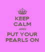 KEEP CALM AND PUT YOUR PEARLS ON - Personalised Poster A4 size